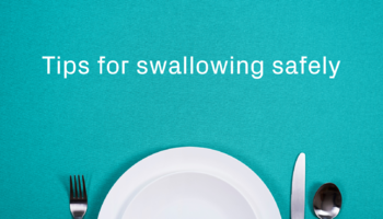 5 Clinician-approved tips for swallowing safely